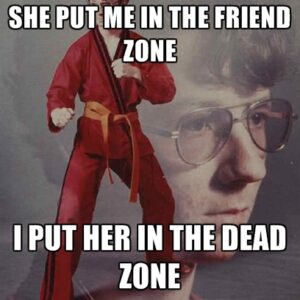 she-put-me-in-the-friend-zone-i-put-her-in-the-dead-zone